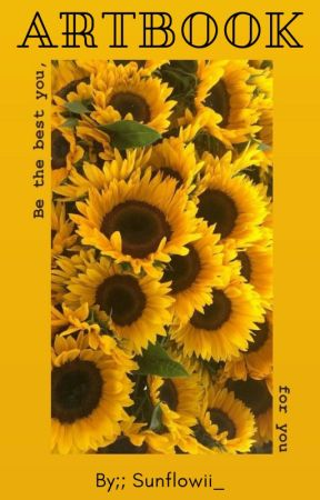 ❝🌻🐝𝚂𝚞𝚗𝚏𝚕𝚘𝚠𝚒𝚒𝚜 𝙰𝚛𝚝𝚋𝚘𝚘𝚔🐝🌻❞ by Sunflowii_