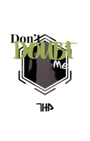 Don't doubt me [FanFiction] by Bloodyace016