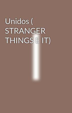 Unidos ( STRANGER THINGS E IT) by 09mola12
