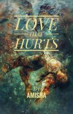 Love that Hurts by AmishaRay