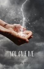 You Owe Me by Blanche_Maze
