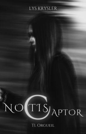 NOCTIS CAPTOR - T1 : Orgueil by LysKrysler