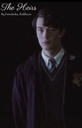 The Heirs || Tom Riddle X Reader by Francheska_Riddle700