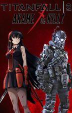 Descent into Hell (Titanfall 2 x Akame Ga Kill) - HIATUS by code066