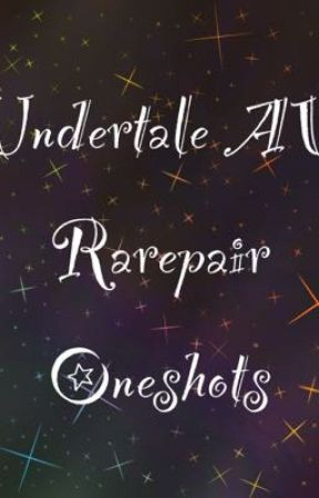 Undertale AU Rarepair Oneshots (Requests Allowed) by SweetieKitty2468
