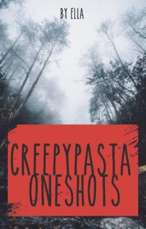 CreepyPasta OneShots by GravityGrenade