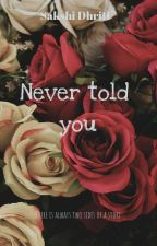Never told you  by sakshidhrity