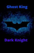 Ghost King Meets The Dark Knight by M3CRILESS