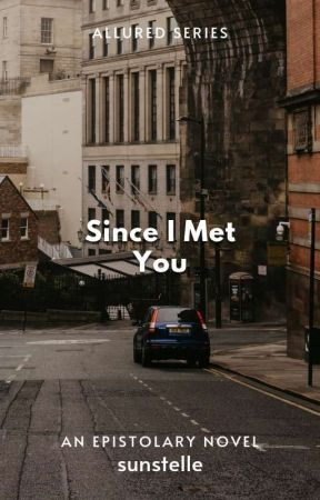 Since I Met You (Allured #3) by sunstelle