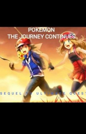 POKEMON: THE JOURNEY CONTINUES (SEQUEL TO PÔKEMON:THE ULTIMATE QUEST) by CallmeBethel