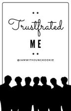..Trustfrated Me.. by IamWithJungkookie