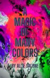 A Magic of Many Colors cover