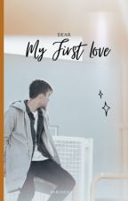 Dear My first love by byrosesyf
