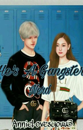 He's a gangster nerd [ON -GOING] by AnnieLovesyouu3