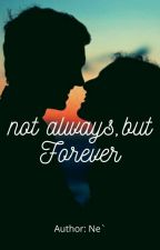 not always but Forever (On Hiatus) by RomAndParReader
