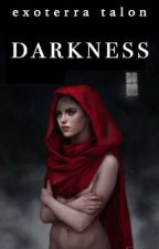 DARKNESS by ExoterraTalon