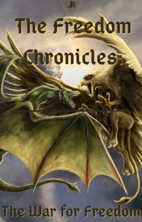 The Freedom chronicles: The War for Freedom by Historieskriver27