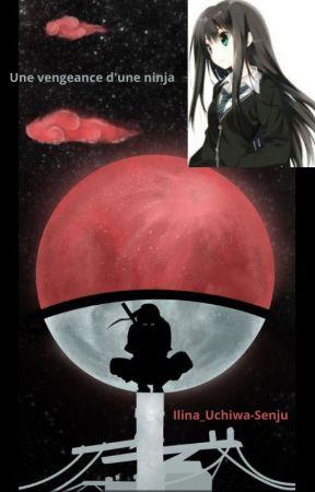Une vengeance d'une ninja (Sasukexoc) tome 1 by Ilina_Senju-Uchiwa