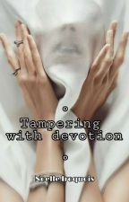 Tampering with devotion  by NoelleIroquois