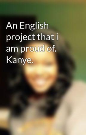 An English project that i am proud of. Kanye. by sherlockwithanafro