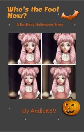 Who's The Fool Now?  A Bartholy Halloween Story by AndieK69