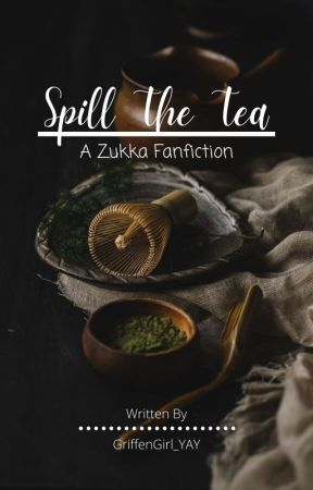 Spill The Tea ~ Zukka Fanfic by Griffengirl_YAY