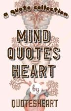 Mind Quotes Heart by Quotesheart
