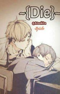 ~{DIE}~ || Atsukita by Lelee cover