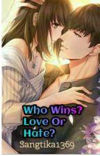 Who Wins? Love or Hate? by Sangtika1369