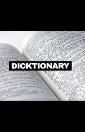 ✨Dicktionary✨ by Potato_Nugget365