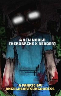 A new world. (Herobrine x Reader) cover
