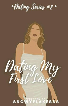 Dating My First Love (Dating Series #2) by snowyflakesss