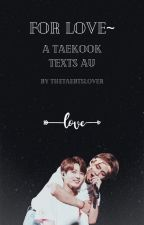 For Love~ [Taekook Texts] by TheTaeBTSLover