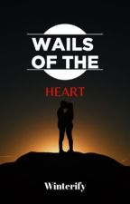 The Wails of the Heart by Winterify