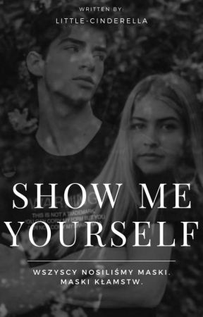Show me yourself (niebywale wolno pisane)  by little-Cinderella