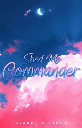 Shed Me, Commander by Spark_In_Light