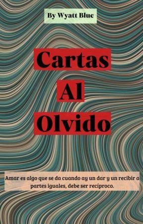 Cartas Al Olvido © [ Resumida ] by wyattblue0