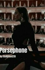 The Return Of Persephone: Her Arise(ON HOLD) by itsalyssa1215