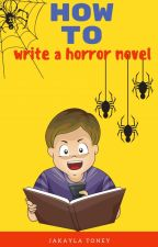 How to Write a Horror Novel by Ms_Horrendous