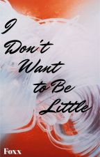 I Don't Want to Be Little by DistinguishedFoxx