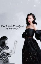 The Bitch President by MADAME__S
