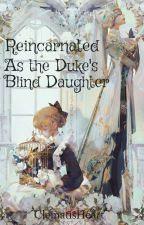 Reincarnated as the Duke's Blind Daughter by MissDiantheMerci