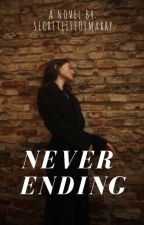 Never Ending (COMPLETED) by yourgirlmarry
