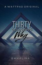 Thirty Reasons Why ✔ by -emmalina-