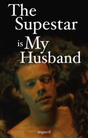 The Supestar Is My Husband [18+] by inigue18