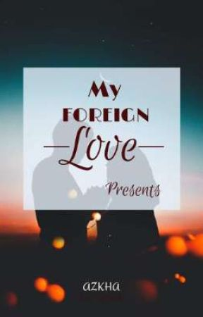 My Foreign Love Presents [Tagalog Edition] Completed by ThisIsAzkha
