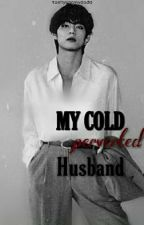 my cold/perverted husband (taehyung ff) by taehyungmydaddy