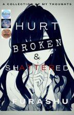 Hurt, Broken & Shattered by xXVredeXx