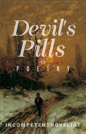 Devil's Pills | Poetry  by IncompetentNovelist