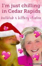 I'm Just Chilling In Cedar Rapids | Bathtub x Hillary Clinton by MoonyWritesGarbage